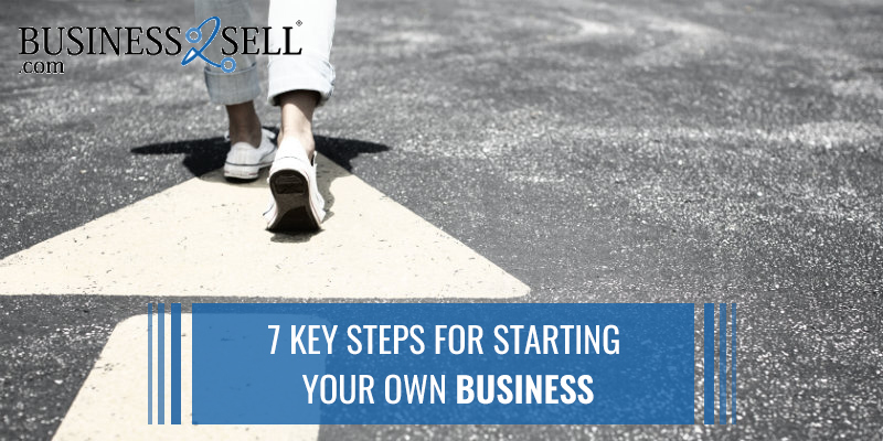 7 Key Steps For Starting Your Own Business