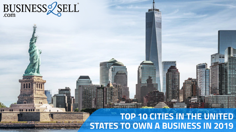 Top 10 Cities in The United States To Own A Business In 2019