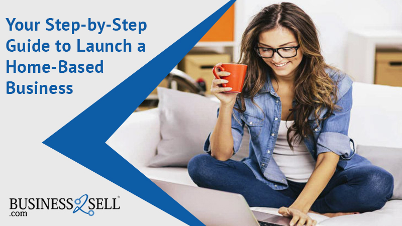 Your Step-by-Step Guide to Launch a Home-Based Business