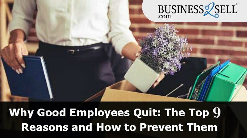 Why Good Employees Quit: The Top 9 Reasons and How to Prevent Them
